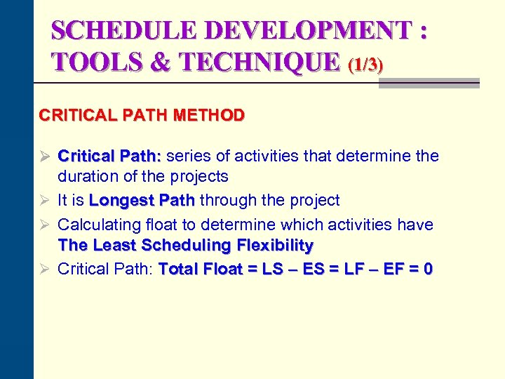 SCHEDULE DEVELOPMENT : TOOLS & TECHNIQUE (1/3) CRITICAL PATH METHOD Ø Critical Path: series