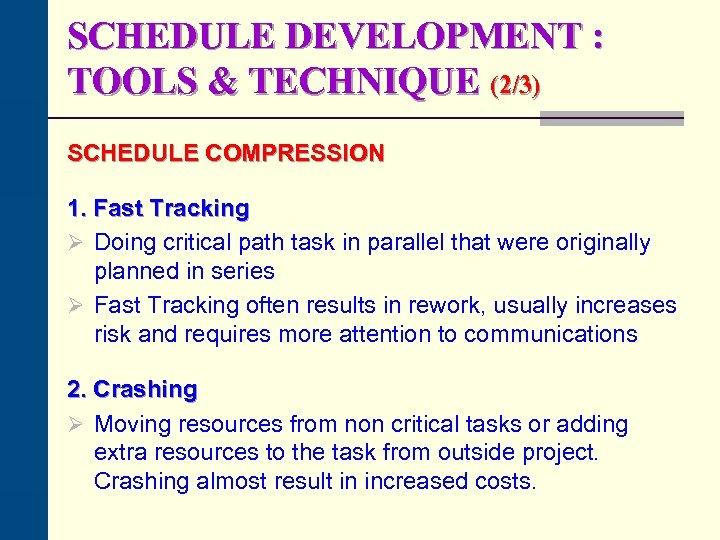 SCHEDULE DEVELOPMENT : TOOLS & TECHNIQUE (2/3) SCHEDULE COMPRESSION 1. Fast Tracking Ø Doing