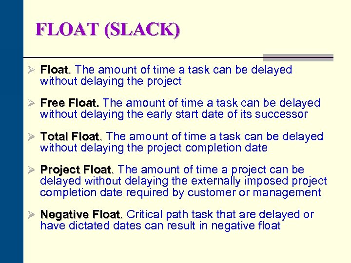 FLOAT (SLACK) Ø Float. The amount of time a task can be delayed without
