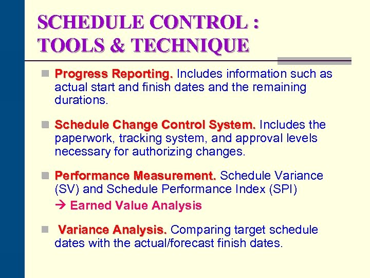 SCHEDULE CONTROL : TOOLS & TECHNIQUE n Progress Reporting. Includes information such as actual
