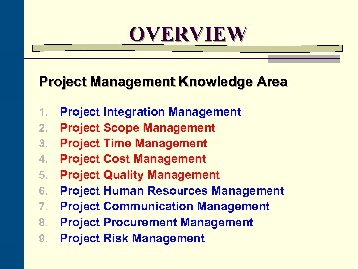 OVERVIEW Project Management Knowledge Area 1. 2. 3. 4. 5. 6. 7. 8. 9.