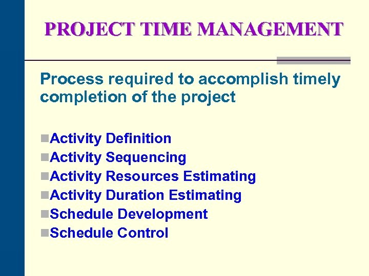 PROJECT TIME MANAGEMENT Process required to accomplish timely completion of the project n. Activity