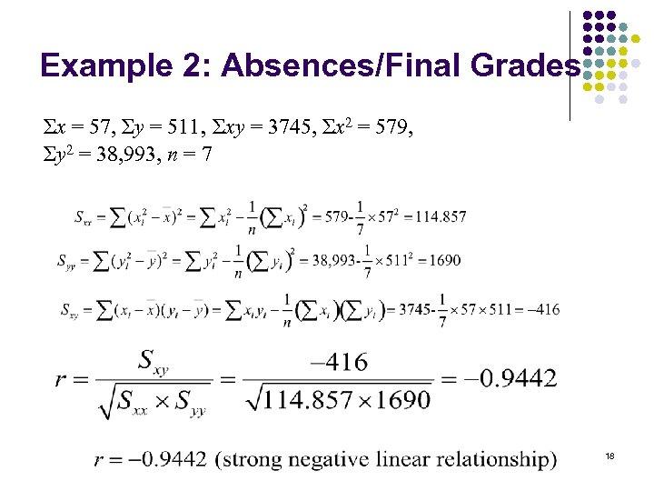 Example 2: Absences/Final Grades Σx = 57, Σy = 511, Σxy = 3745, Σx