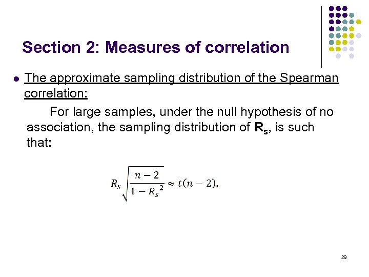 Section 2: Measures of correlation l The approximate sampling distribution of the Spearman correlation: