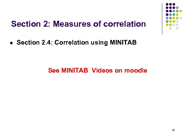 Section 2: Measures of correlation l Section 2. 4: Correlation using MINITAB See MINITAB