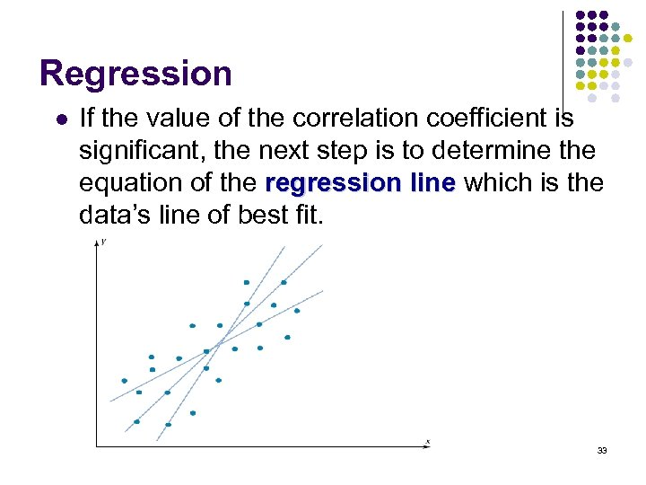 Regression l If the value of the correlation coefficient is significant, the next step