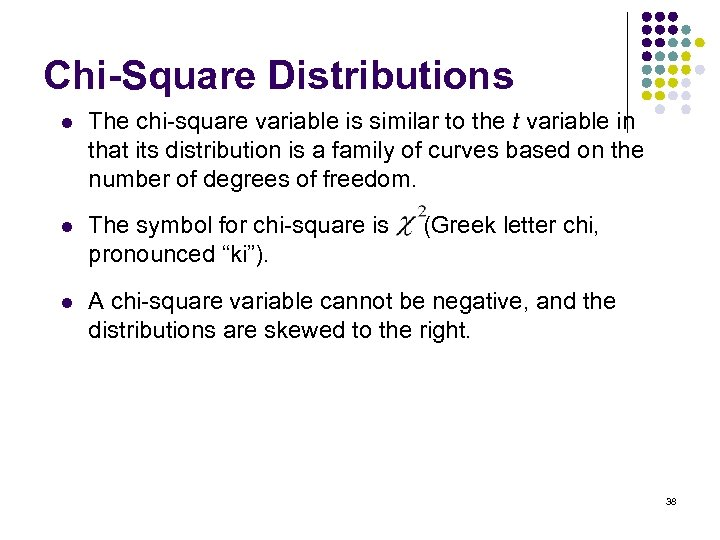 Chi-Square Distributions l The chi-square variable is similar to the t variable in that