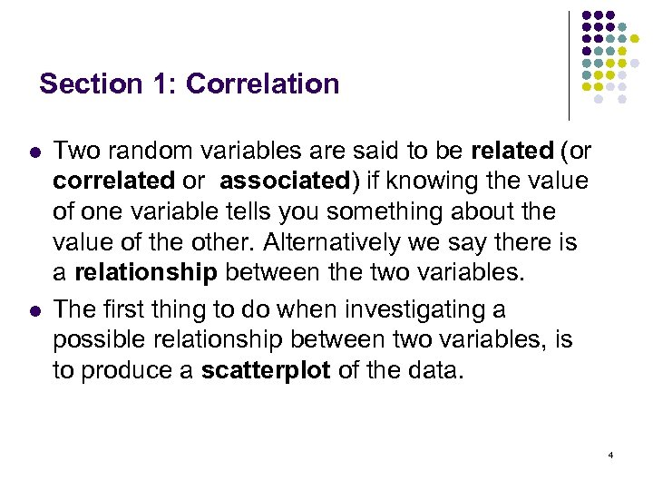 Section 1: Correlation l l Two random variables are said to be related (or