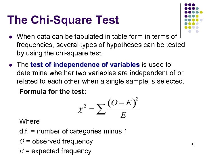 The Chi-Square Test l When data can be tabulated in table form in terms
