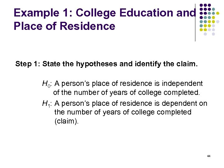 Example 1: College Education and Place of Residence Step 1: State the hypotheses and