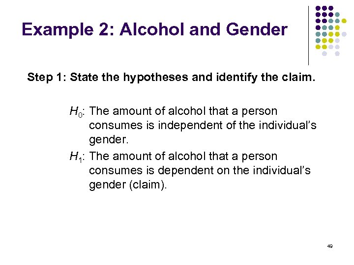 Example 2: Alcohol and Gender Step 1: State the hypotheses and identify the claim.
