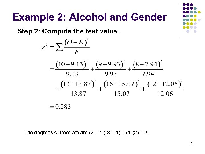 Example 2: Alcohol and Gender Step 2: Compute the test value. The degrees of