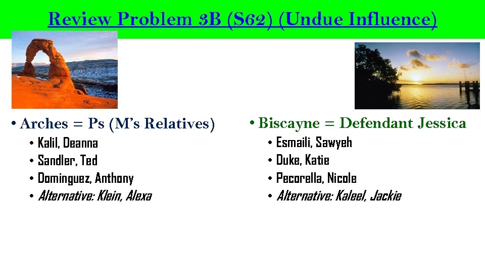 Review Problem 3 B (S 62) (Undue Influence) • Arches = Ps (M's Relatives)