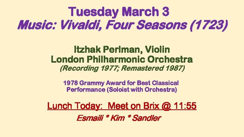 Tuesday March 3 Music: Vivaldi, Four Seasons (1723) Itzhak Perlman, Violin London Philharmonic Orchestra