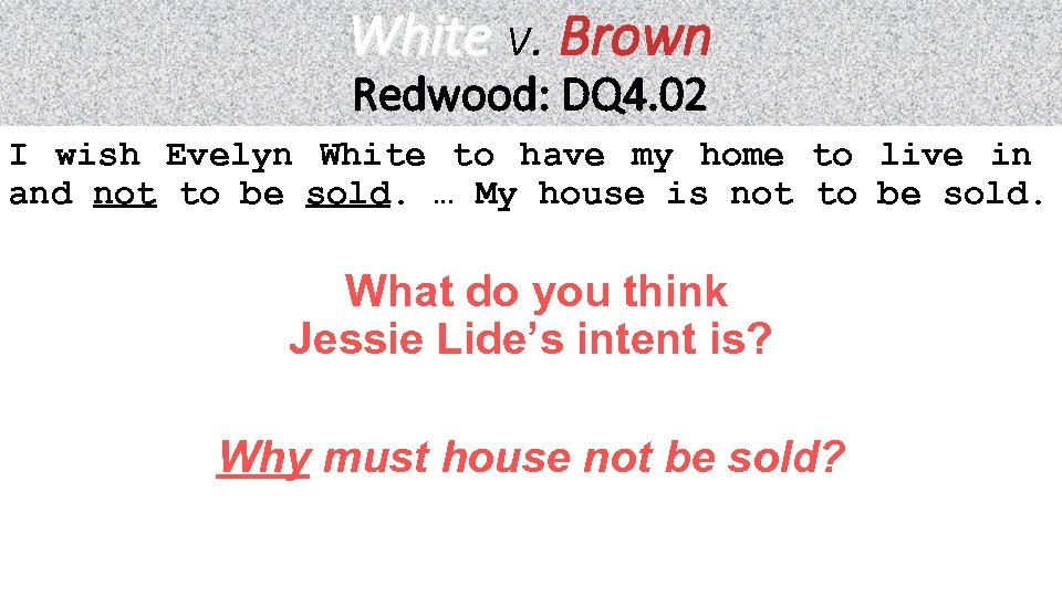 White v. Brown Redwood: DQ 4. 02 I wish Evelyn White to have my