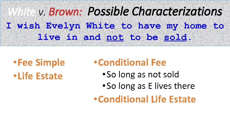 White v. Brown: Possible Characterizations I wish Evelyn White to have my home to