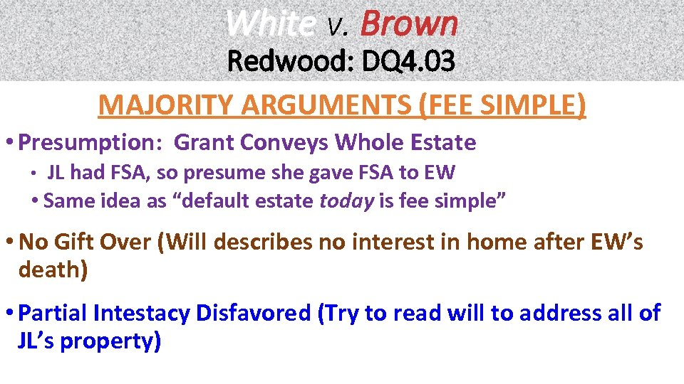 White v. Brown Redwood: DQ 4. 03 MAJORITY ARGUMENTS (FEE SIMPLE) • Presumption: Grant