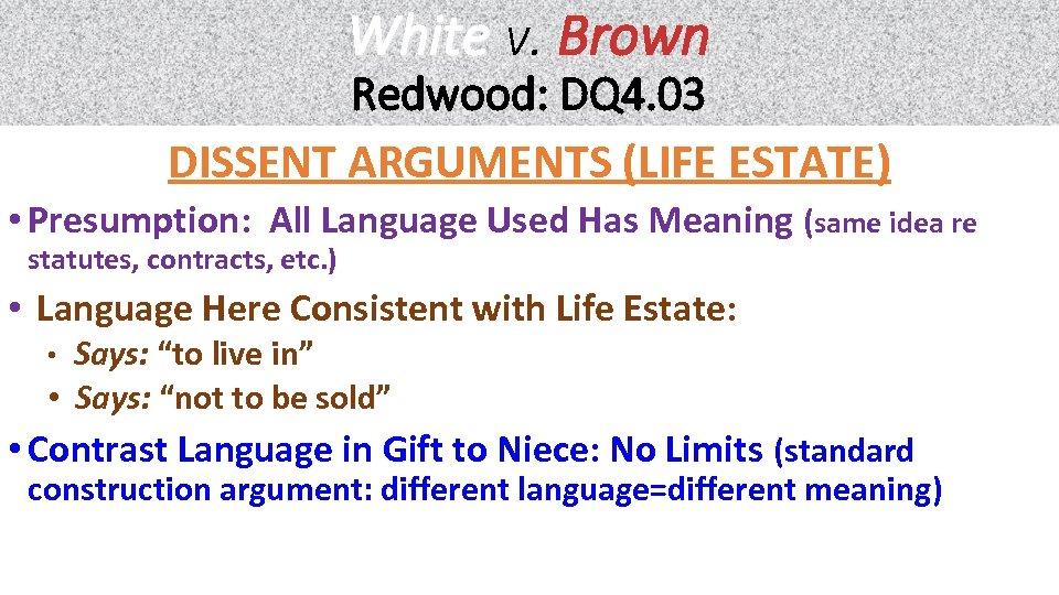 White v. Brown Redwood: DQ 4. 03 DISSENT ARGUMENTS (LIFE ESTATE) • Presumption: All