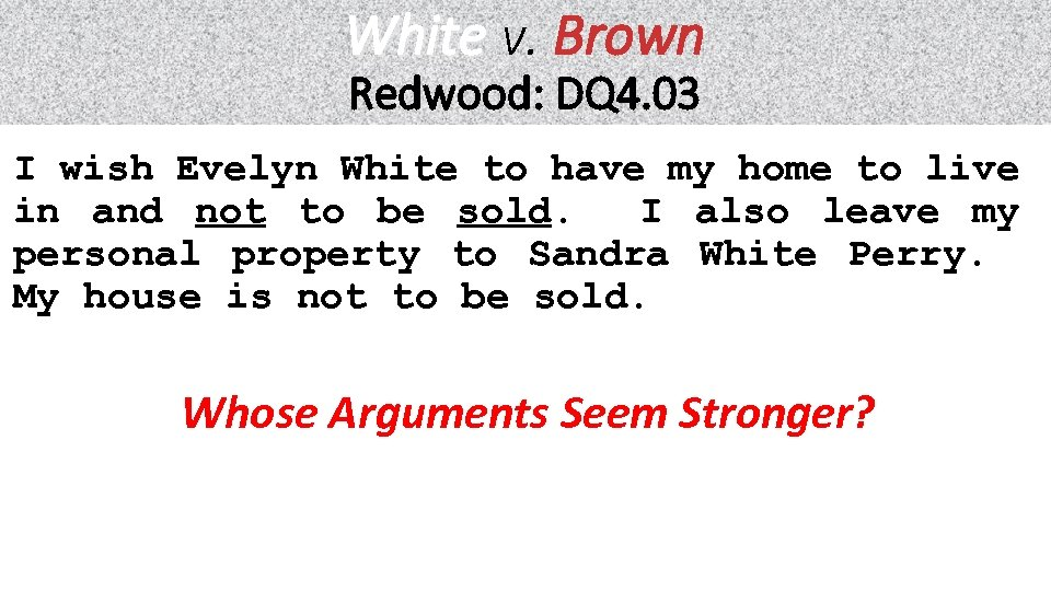 White v. Brown Redwood: DQ 4. 03 I wish Evelyn White to have my