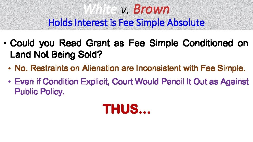 White v. Brown Holds Interest is Fee Simple Absolute • Could you Read Grant