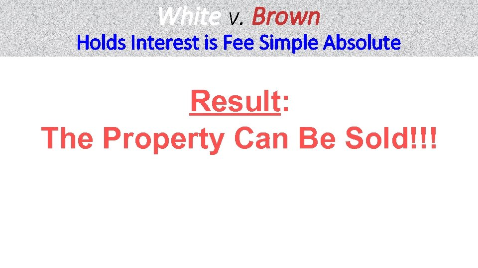 White v. Brown Holds Interest is Fee Simple Absolute Result: The Property Can Be