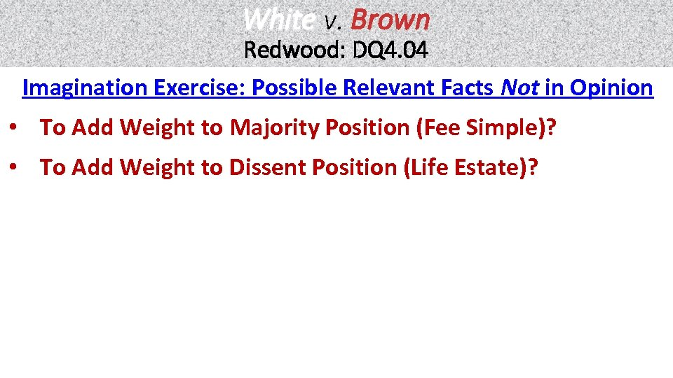 White v. Brown Redwood: DQ 4. 04 Imagination Exercise: Possible Relevant Facts Not in
