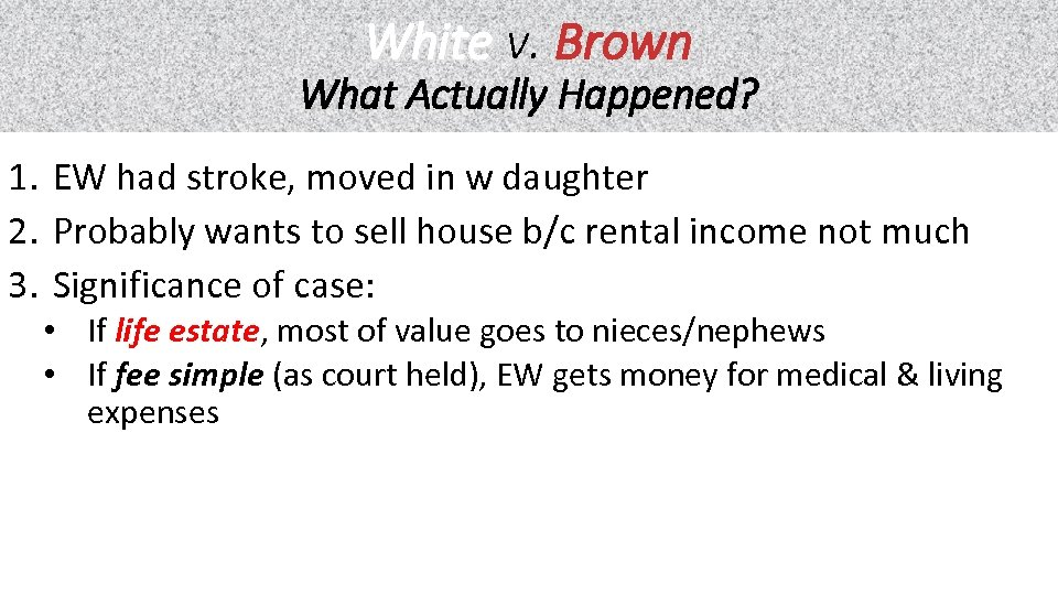 White v. Brown What Actually Happened? 1. EW had stroke, moved in w daughter