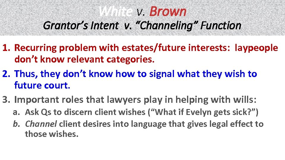"White v. Brown Grantor's Intent v. ""Channeling"" Function 1. Recurring problem with estates/future interests:"