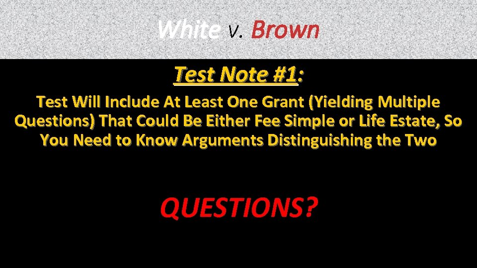 White v. Brown Test Note #1: Test Will Include At Least One Grant (Yielding