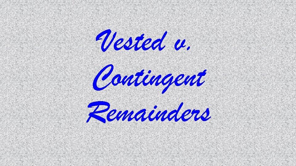 Vested v. Contingent Remainders