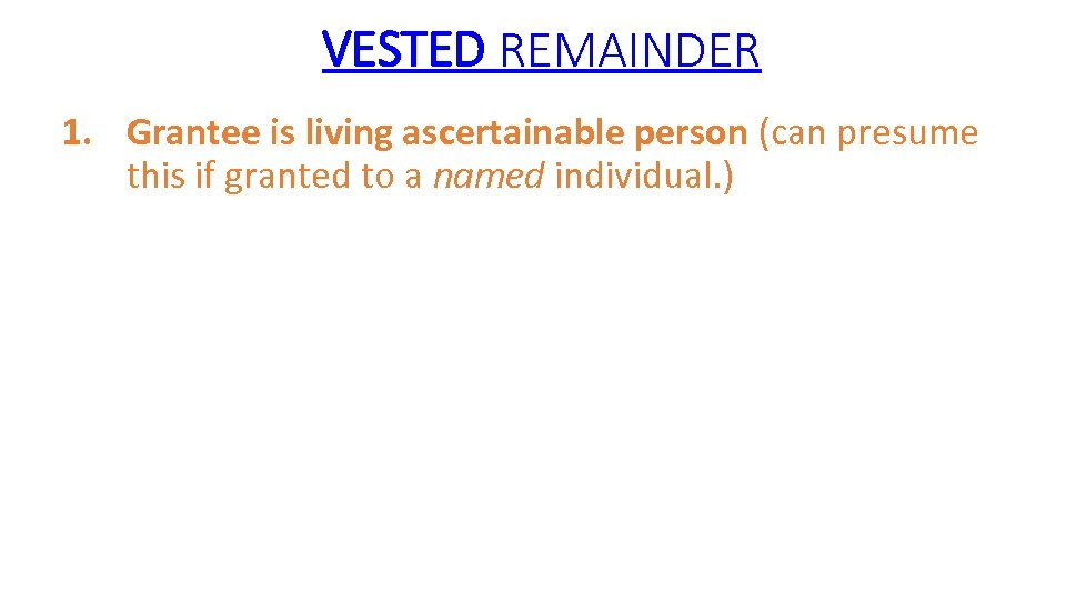 VESTED REMAINDER 1. Grantee is living ascertainable person (can presume this if granted to
