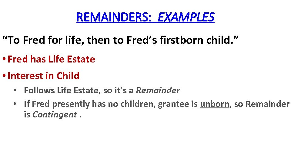 "REMAINDERS: EXAMPLES ""To Fred for life, then to Fred's firstborn child. "" • Fred"