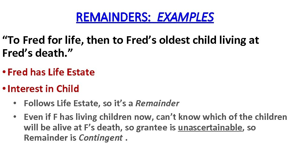"REMAINDERS: EXAMPLES ""To Fred for life, then to Fred's oldest child living at Fred's"