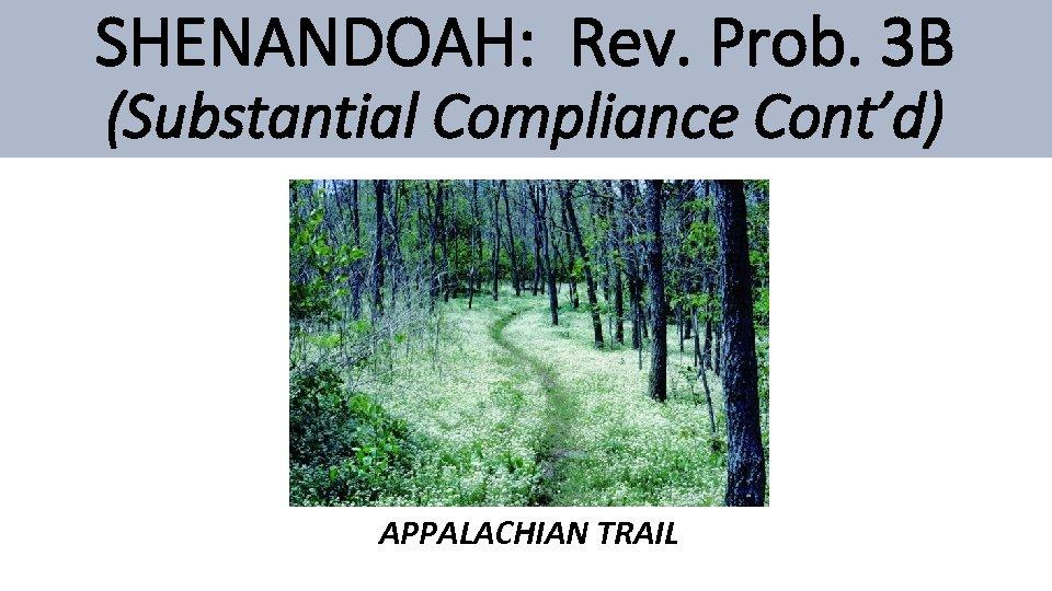 SHENANDOAH: Rev. Prob. 3 B (Substantial Compliance Cont'd) APPALACHIAN TRAIL