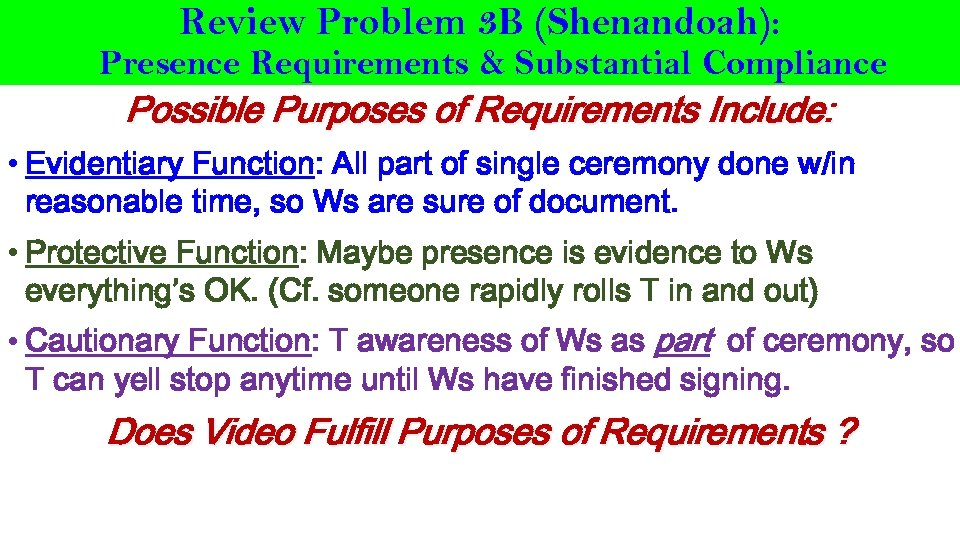 Review Problem 3 B (Shenandoah): Presence Requirements & Substantial Compliance Possible Purposes of Requirements