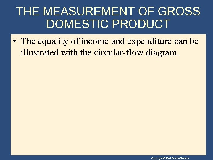 THE MEASUREMENT OF GROSS DOMESTIC PRODUCT • The equality of income and expenditure can