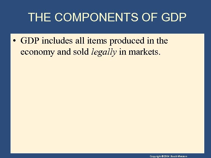 THE COMPONENTS OF GDP • GDP includes all items produced in the economy and