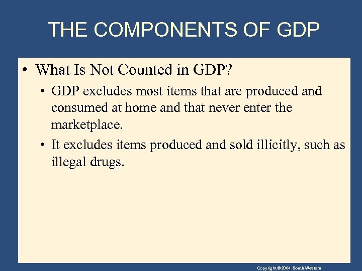 THE COMPONENTS OF GDP • What Is Not Counted in GDP? • GDP excludes