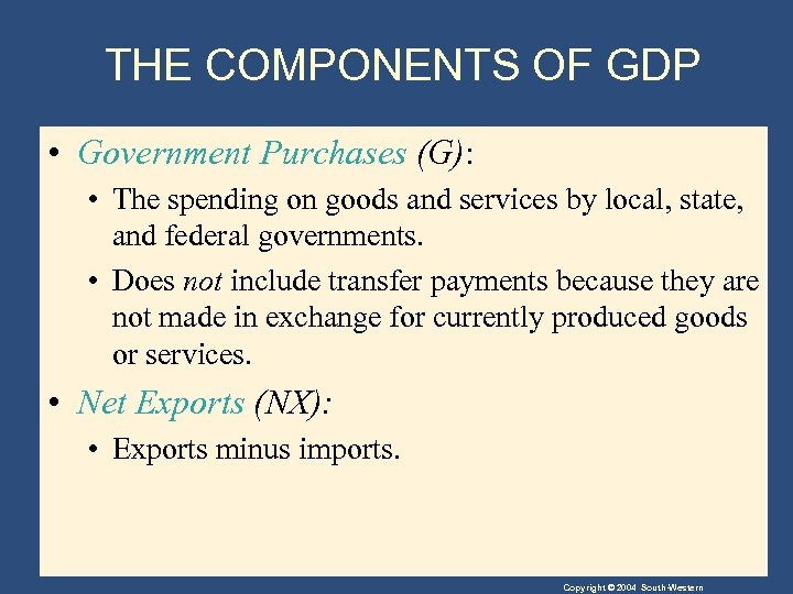 THE COMPONENTS OF GDP • Government Purchases (G): • The spending on goods and