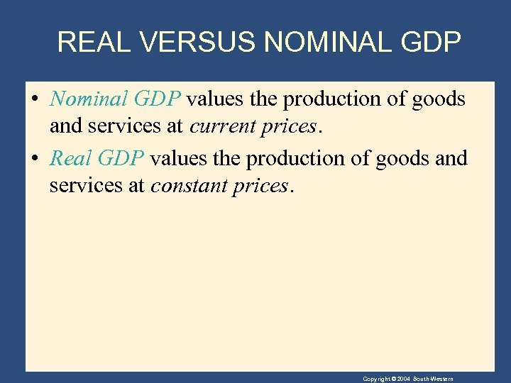 REAL VERSUS NOMINAL GDP • Nominal GDP values the production of goods and services