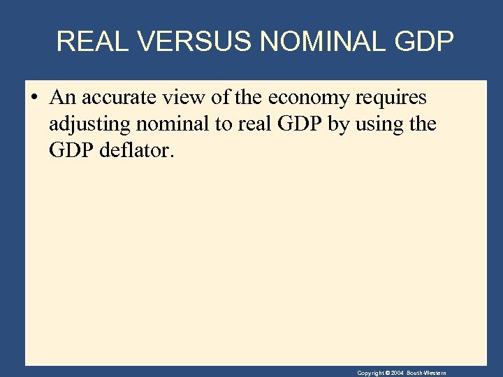 REAL VERSUS NOMINAL GDP • An accurate view of the economy requires adjusting nominal