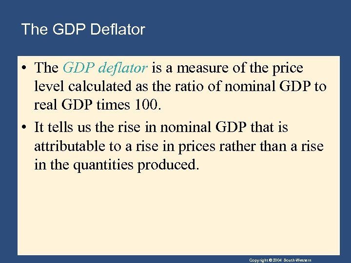 The GDP Deflator • The GDP deflator is a measure of the price level
