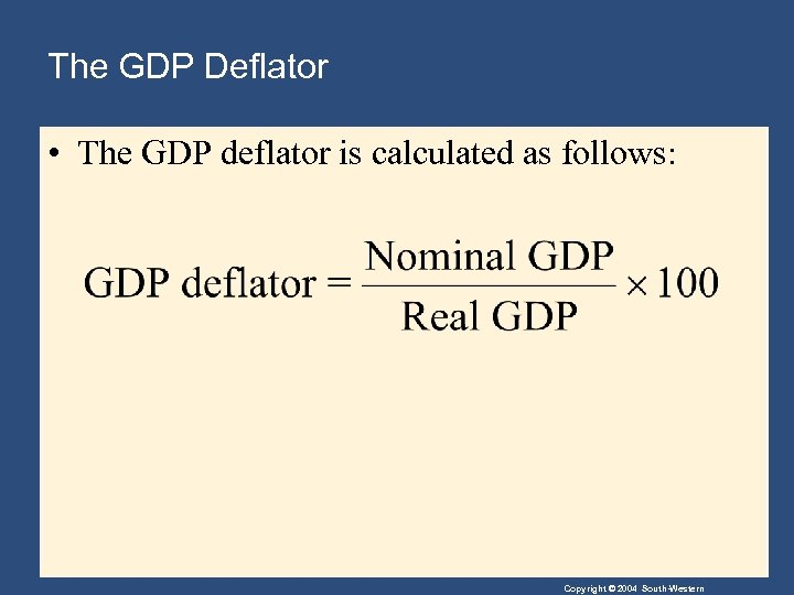 The GDP Deflator • The GDP deflator is calculated as follows: Copyright © 2004