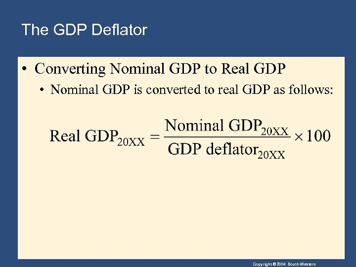The GDP Deflator • Converting Nominal GDP to Real GDP • Nominal GDP is