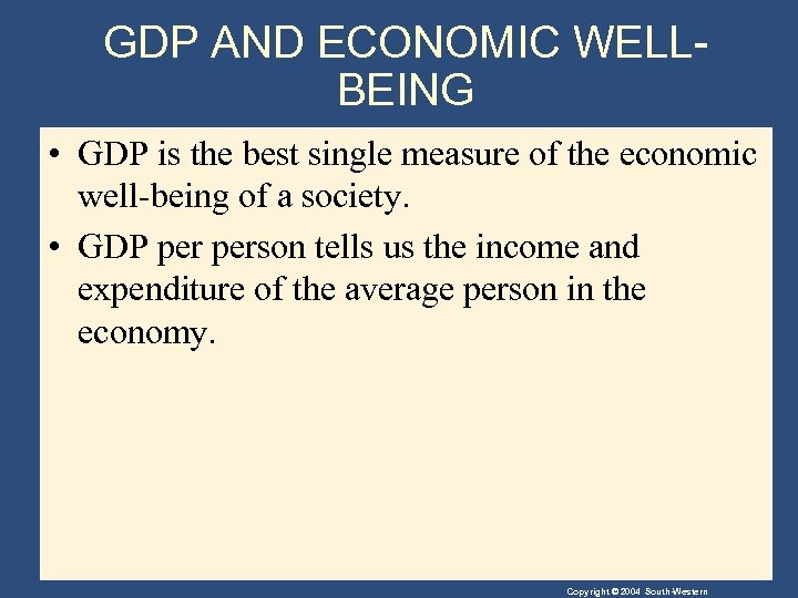 GDP AND ECONOMIC WELLBEING • GDP is the best single measure of the economic
