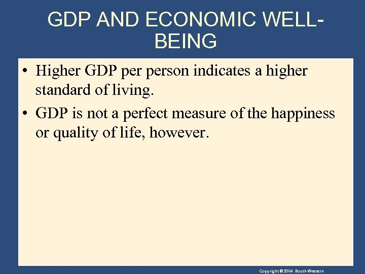 GDP AND ECONOMIC WELLBEING • Higher GDP person indicates a higher standard of living.