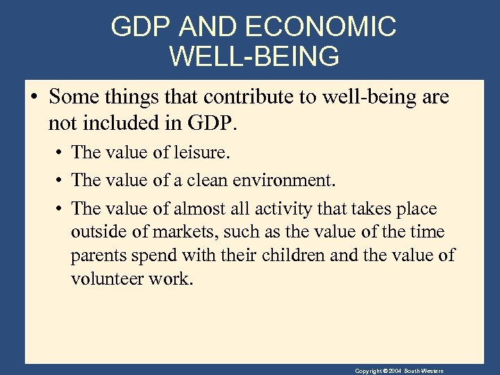 GDP AND ECONOMIC WELL-BEING • Some things that contribute to well-being are not included