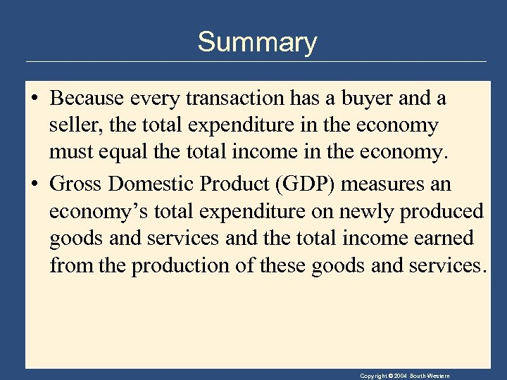 Summary • Because every transaction has a buyer and a seller, the total expenditure