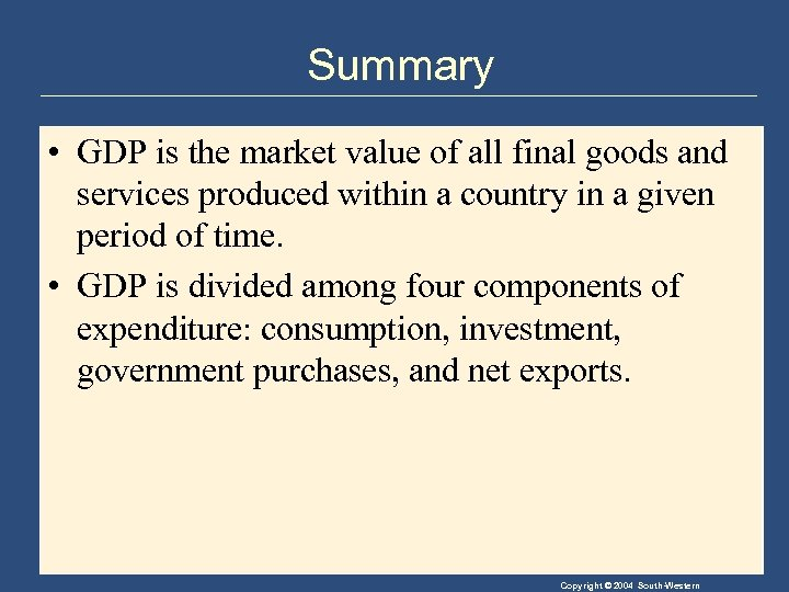 Summary • GDP is the market value of all final goods and services produced