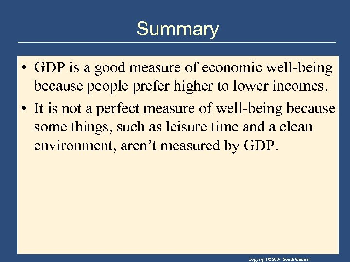 Summary • GDP is a good measure of economic well-being because people prefer higher